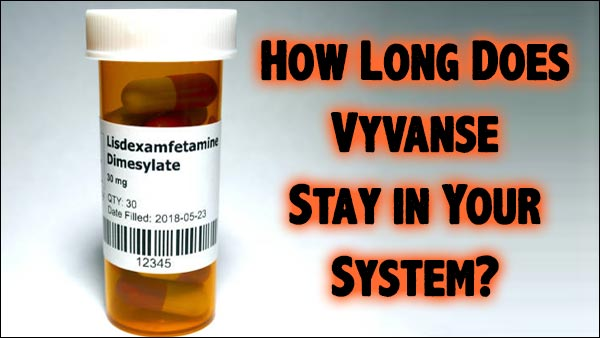 how long does vyvanse stay in your system